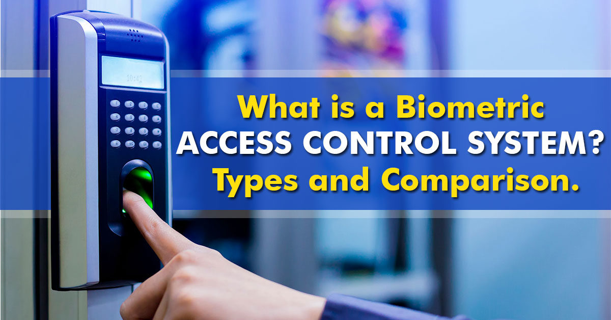 What is a Biometric Access Control System? Types and Comparison.