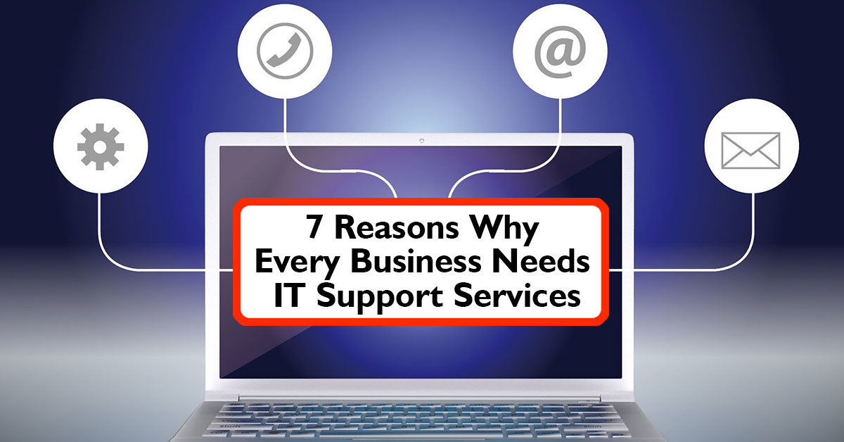 7 Reasons Why Every Business Needs IT Support Services