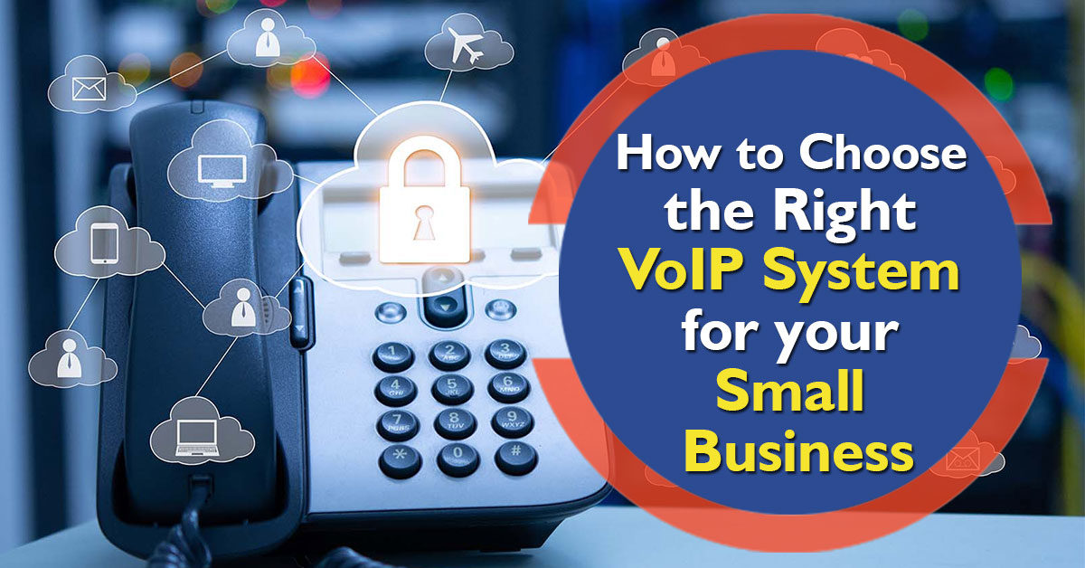 How to Choose the Right VoIP System for your Small Business