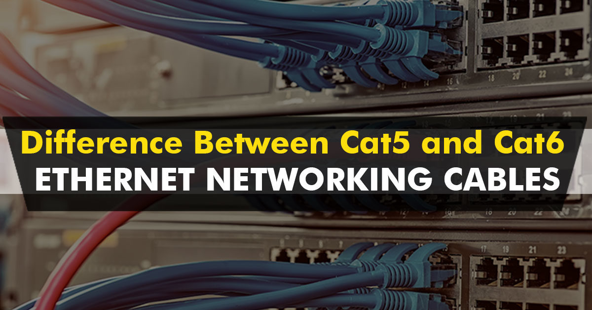 Difference Between Cat5 and Cat6 Ethernet Networking Cables